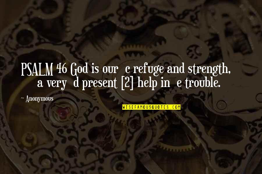 Strength In God Quotes By Anonymous: PSALM 46 God is our c refuge and