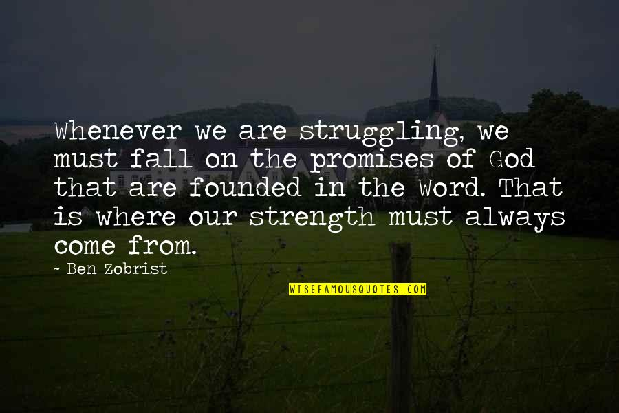 Strength In God Quotes By Ben Zobrist: Whenever we are struggling, we must fall on