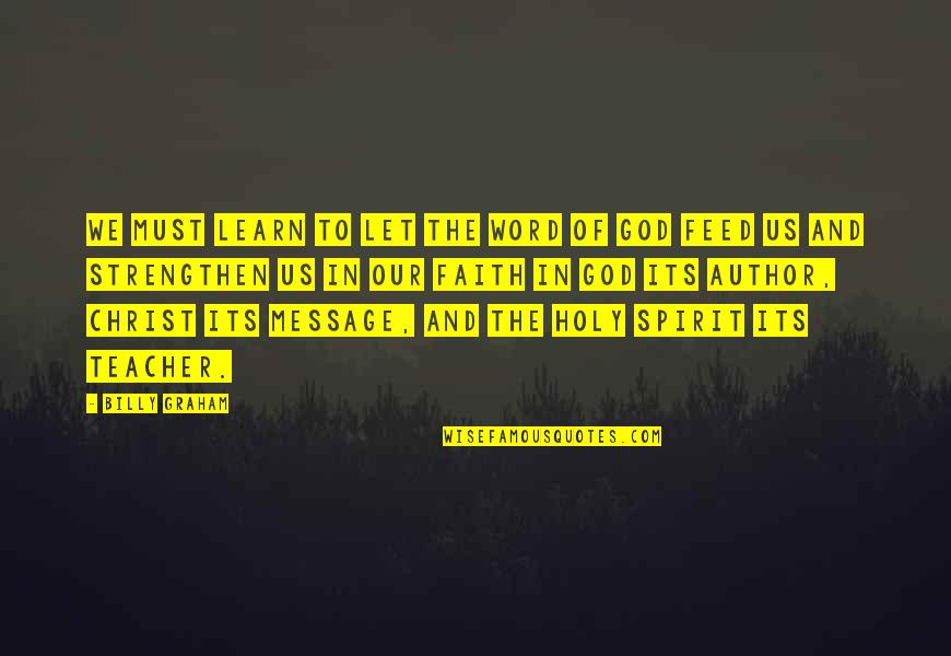 Strength In God Quotes By Billy Graham: We must learn to let the Word of