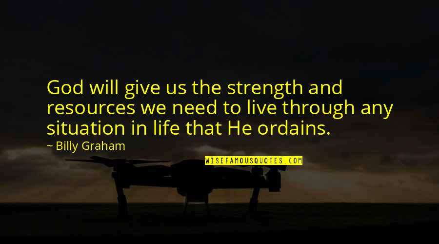 Strength In God Quotes By Billy Graham: God will give us the strength and resources