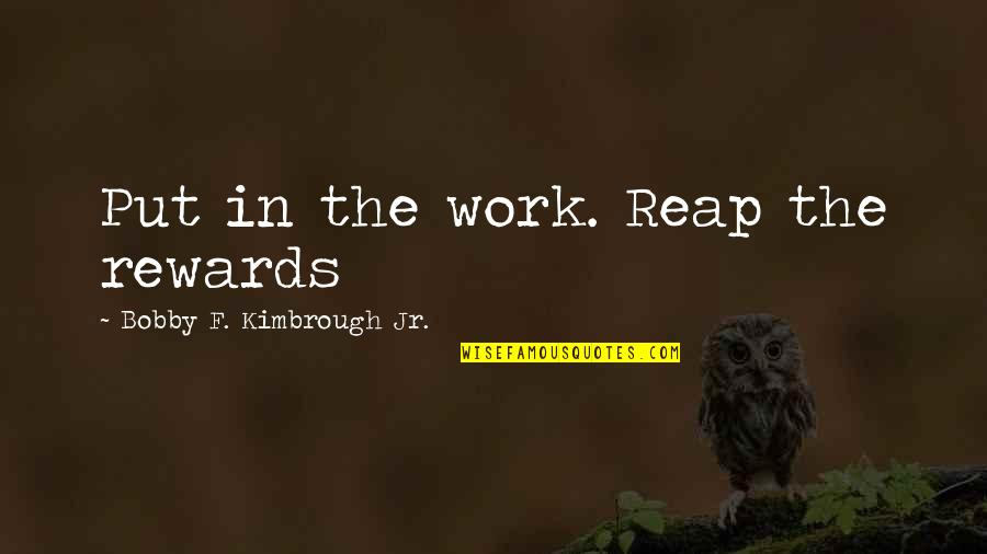 Strength In God Quotes By Bobby F. Kimbrough Jr.: Put in the work. Reap the rewards