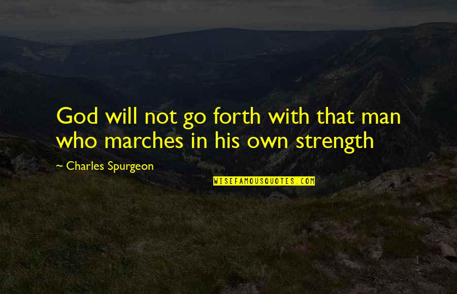 Strength In God Quotes By Charles Spurgeon: God will not go forth with that man