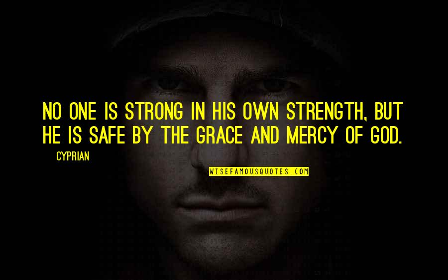 Strength In God Quotes By Cyprian: No one is strong in his own strength,