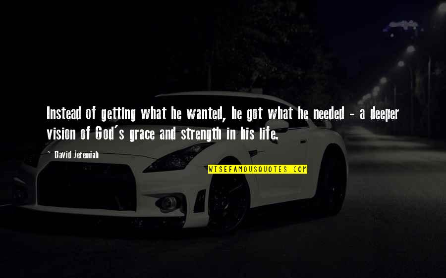Strength In God Quotes By David Jeremiah: Instead of getting what he wanted, he got