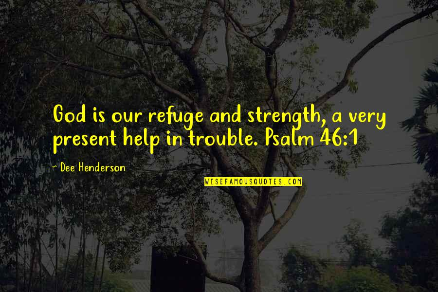 Strength In God Quotes By Dee Henderson: God is our refuge and strength, a very