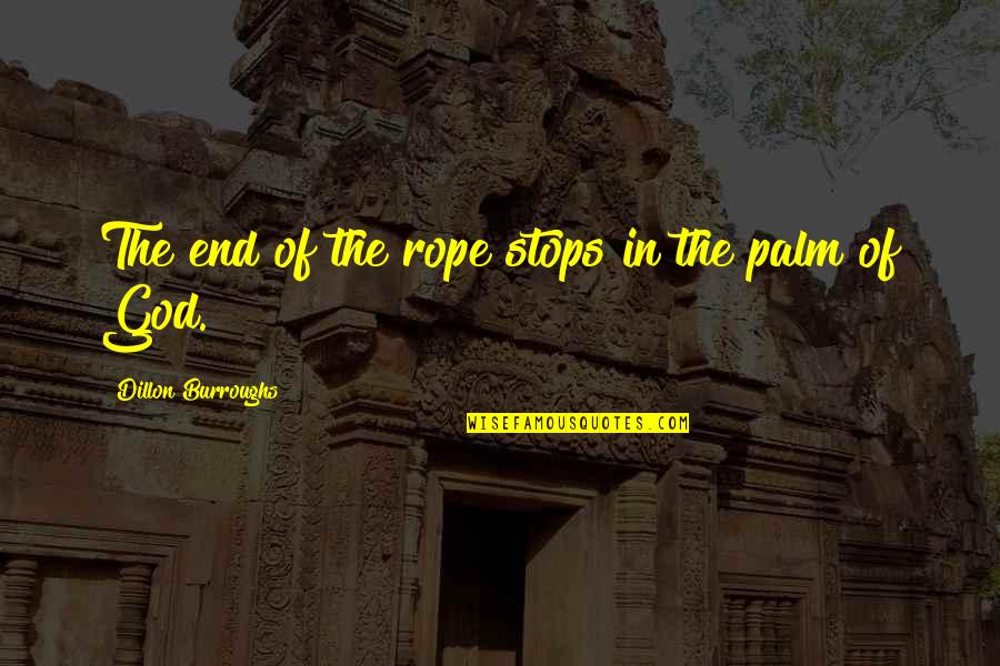 Strength In God Quotes By Dillon Burroughs: The end of the rope stops in the
