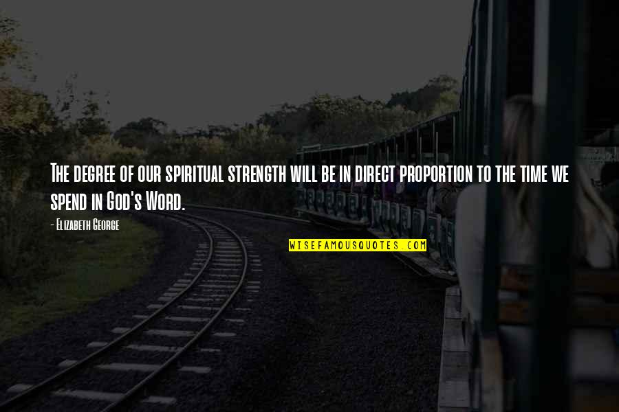 Strength In God Quotes By Elizabeth George: The degree of our spiritual strength will be