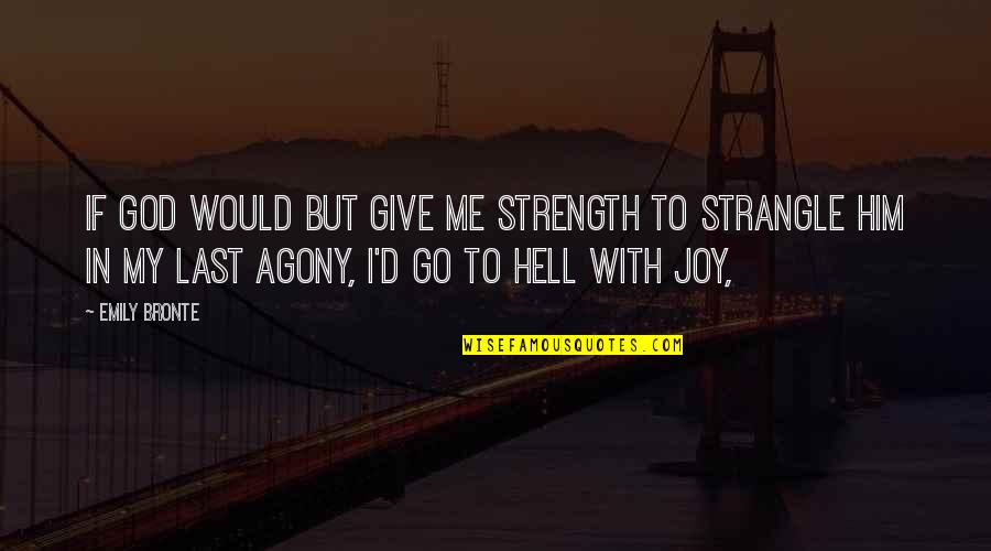 Strength In God Quotes By Emily Bronte: If God would but give me strength to