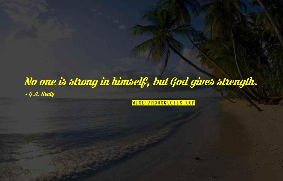 Strength In God Quotes By G.A. Henty: No one is strong in himself, but God