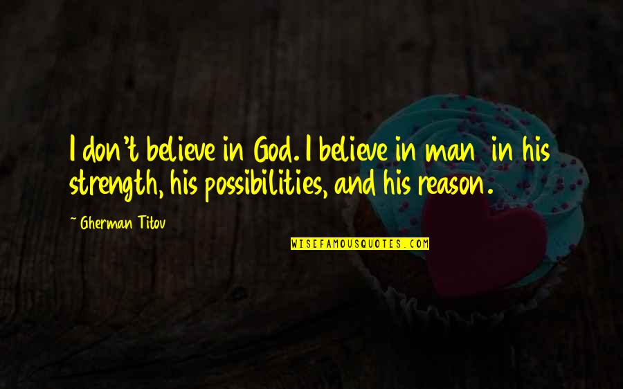 Strength In God Quotes By Gherman Titov: I don't believe in God. I believe in