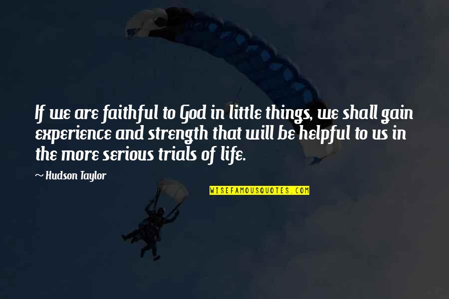 Strength In God Quotes By Hudson Taylor: If we are faithful to God in little