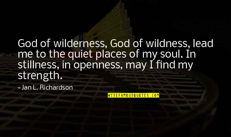 Strength In God Quotes By Jan L. Richardson: God of wilderness, God of wildness, lead me