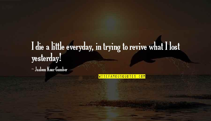 Strength In God Quotes By Jasleen Kaur Gumber: I die a little everyday, in trying to