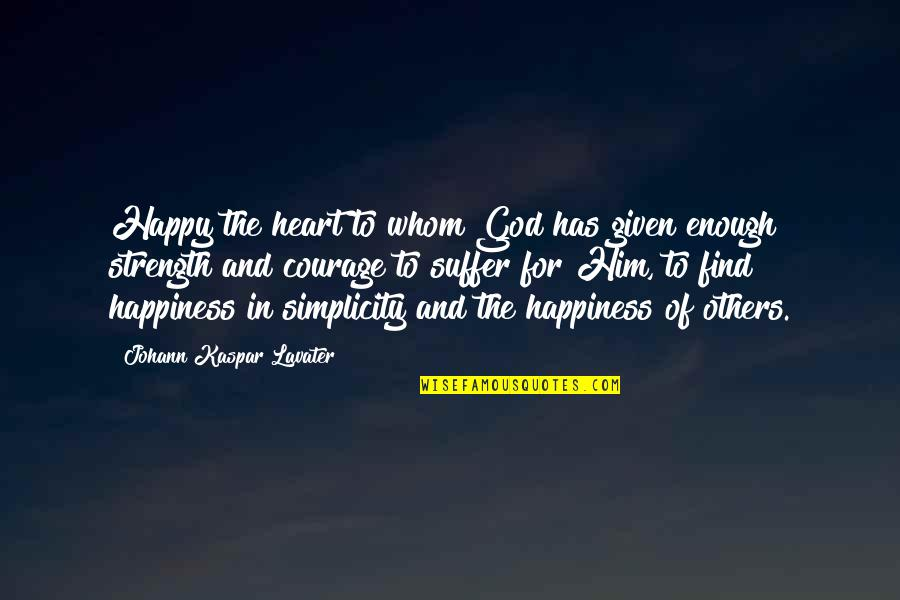 Strength In God Quotes By Johann Kaspar Lavater: Happy the heart to whom God has given