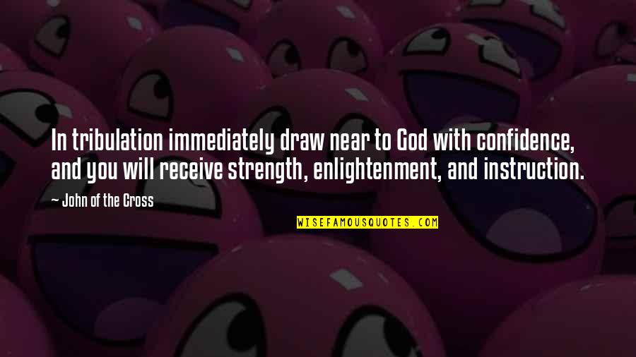 Strength In God Quotes By John Of The Cross: In tribulation immediately draw near to God with