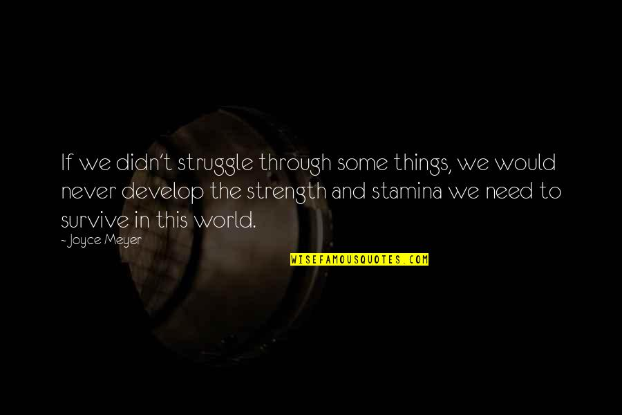 Strength In God Quotes By Joyce Meyer: If we didn't struggle through some things, we