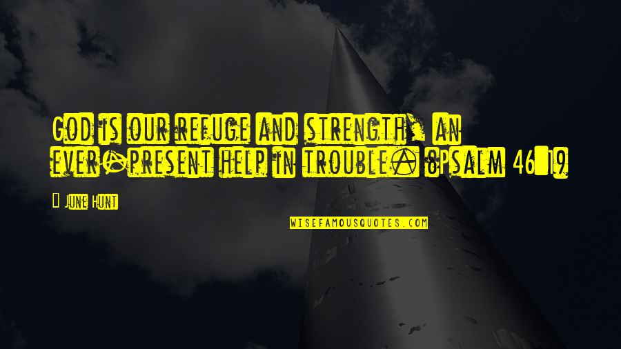 Strength In God Quotes By June Hunt: God is our refuge and strength, an ever-present