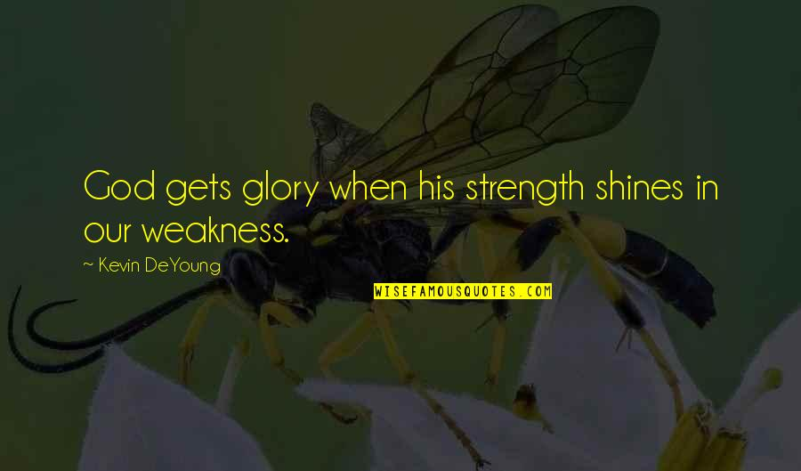 Strength In God Quotes By Kevin DeYoung: God gets glory when his strength shines in