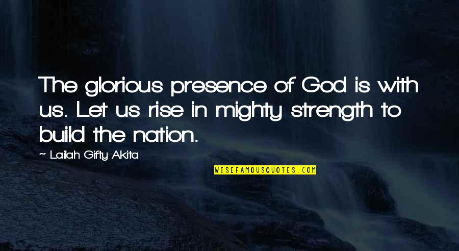 Strength In God Quotes By Lailah Gifty Akita: The glorious presence of God is with us.