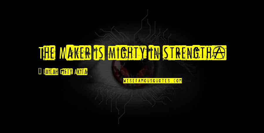 Strength In God Quotes By Lailah Gifty Akita: The Maker is mighty in strength.