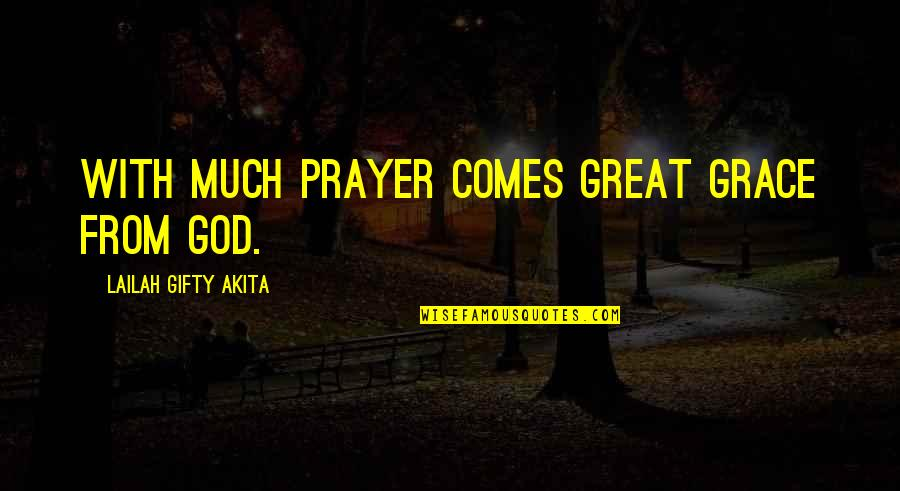 Strength In God Quotes By Lailah Gifty Akita: With much prayer comes great grace from God.