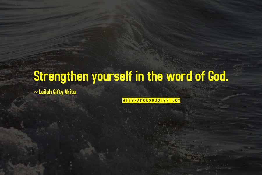 Strength In God Quotes By Lailah Gifty Akita: Strengthen yourself in the word of God.