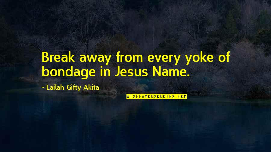 Strength In God Quotes By Lailah Gifty Akita: Break away from every yoke of bondage in