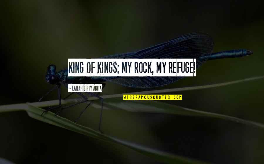 Strength In God Quotes By Lailah Gifty Akita: King of Kings; my rock, my refuge!