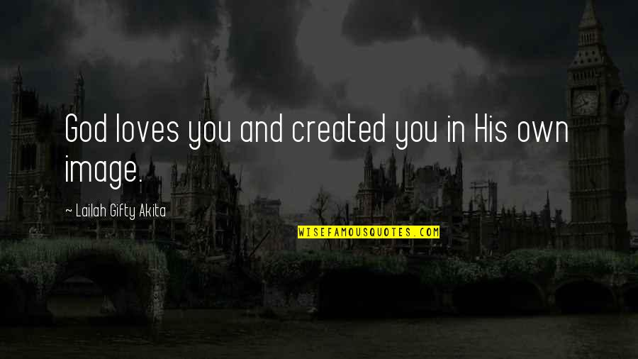 Strength In God Quotes By Lailah Gifty Akita: God loves you and created you in His