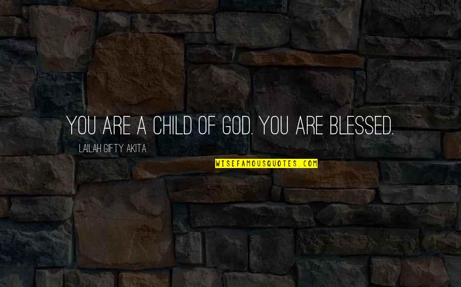 Strength In God Quotes By Lailah Gifty Akita: You are a child of God. You are