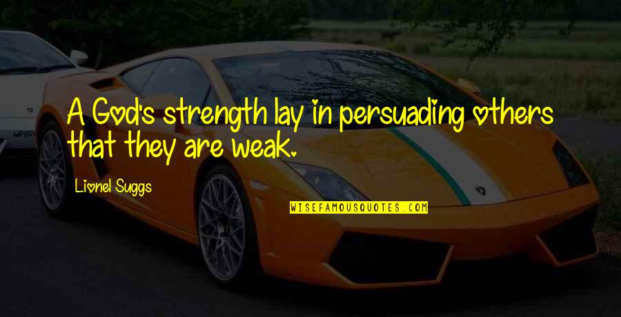 Strength In God Quotes By Lionel Suggs: A God's strength lay in persuading others that