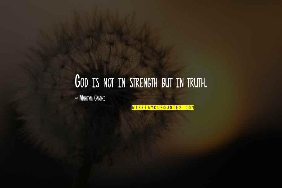Strength In God Quotes By Mahatma Gandhi: God is not in strength but in truth.
