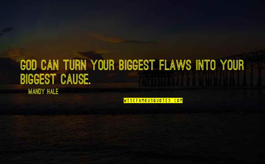 Strength In God Quotes By Mandy Hale: God can turn your biggest flaws into your