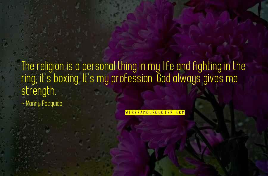 Strength In God Quotes By Manny Pacquiao: The religion is a personal thing in my
