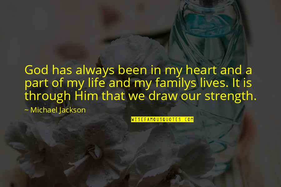 Strength In God Quotes By Michael Jackson: God has always been in my heart and