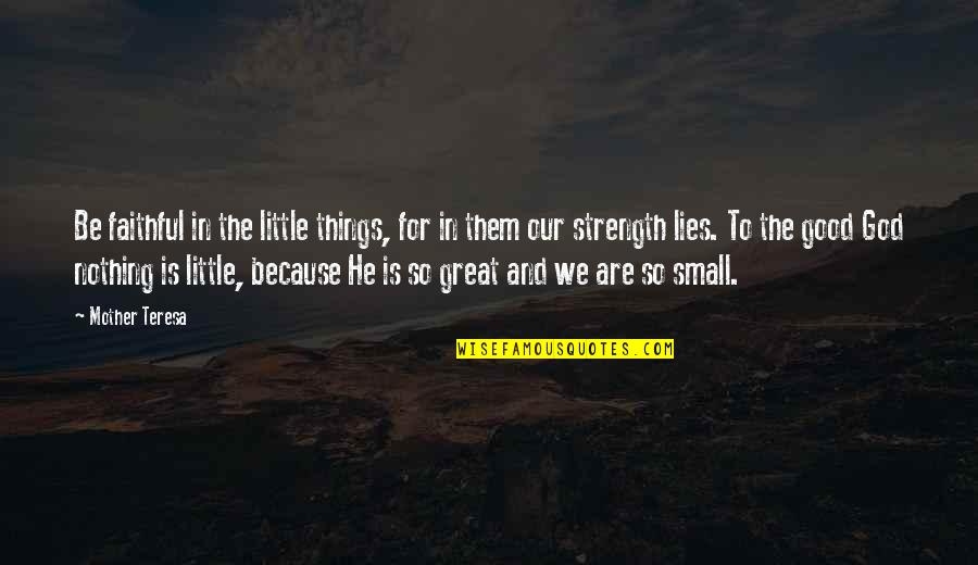 Strength In God Quotes By Mother Teresa: Be faithful in the little things, for in