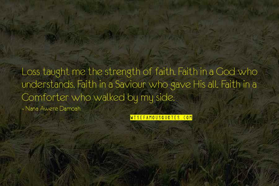Strength In God Quotes By Nana Awere Damoah: Loss taught me the strength of faith. Faith