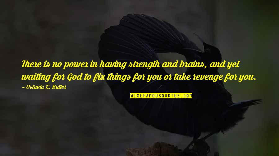 Strength In God Quotes By Octavia E. Butler: There is no power in having strength and