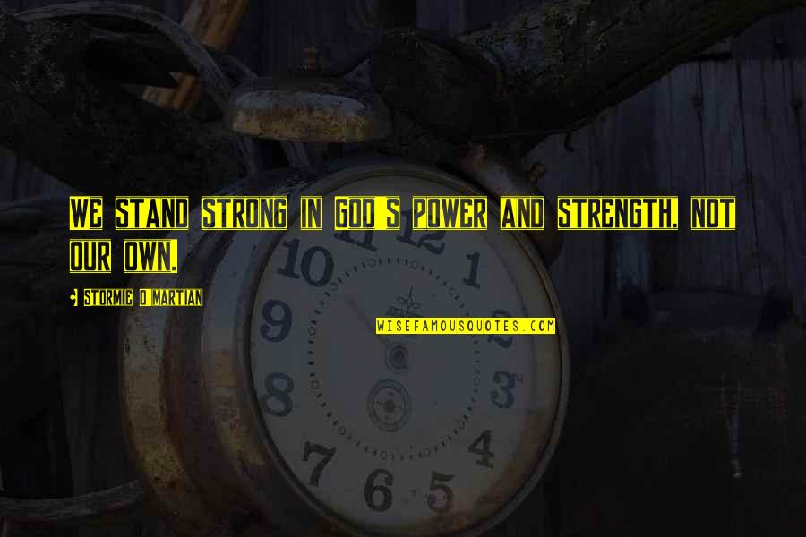 Strength In God Quotes By Stormie O'martian: We stand strong in God's power and strength,