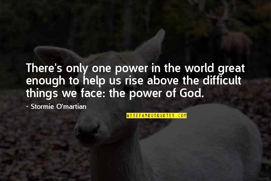 Strength In God Quotes By Stormie O'martian: There's only one power in the world great