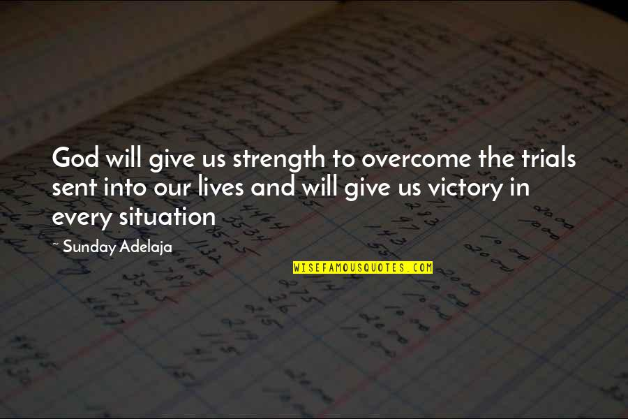 Strength In God Quotes By Sunday Adelaja: God will give us strength to overcome the