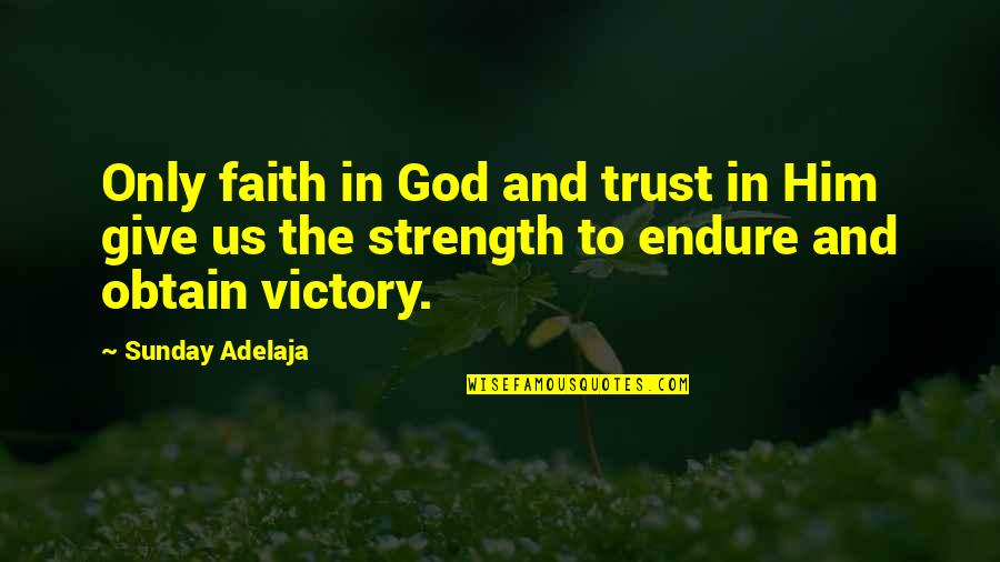 Strength In God Quotes By Sunday Adelaja: Only faith in God and trust in Him