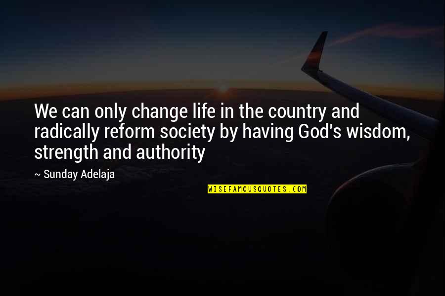 Strength In God Quotes By Sunday Adelaja: We can only change life in the country