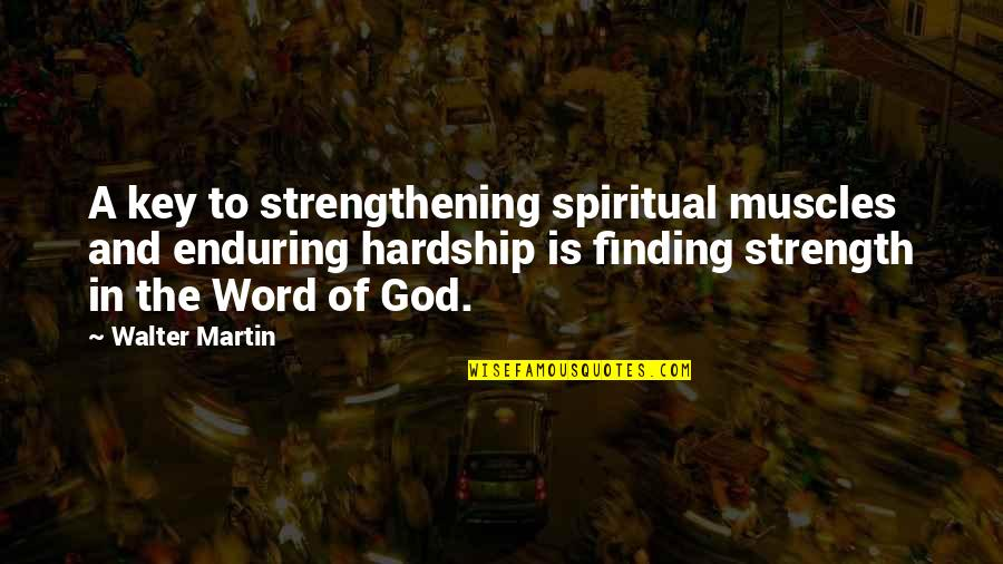 Strength In God Quotes By Walter Martin: A key to strengthening spiritual muscles and enduring