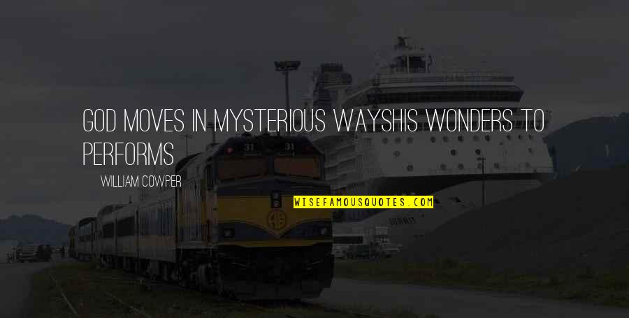 Strength In God Quotes By William Cowper: God moves in mysterious waysHis wonders to performs