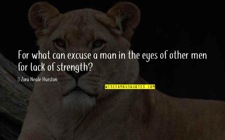 Strength In God Quotes By Zora Neale Hurston: For what can excuse a man in the