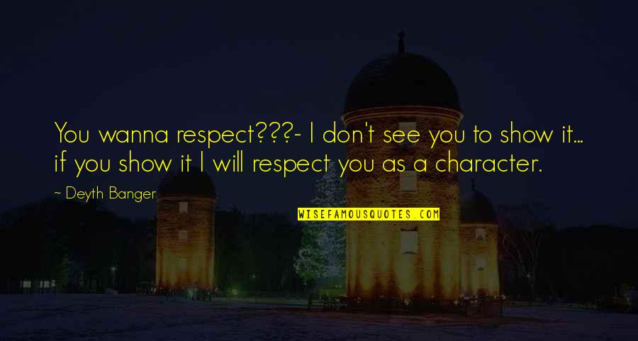 Strength In Hard Times God Quotes By Deyth Banger: You wanna respect???- I don't see you to