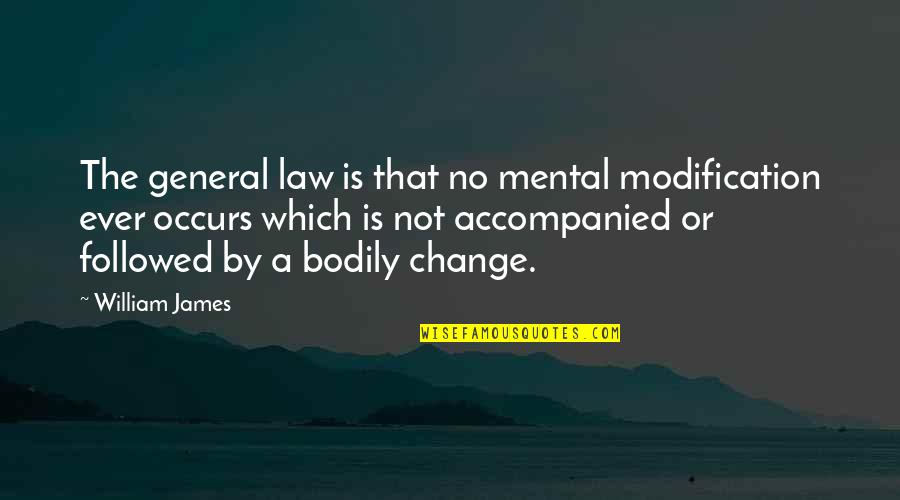 Strength In Hard Times God Quotes By William James: The general law is that no mental modification