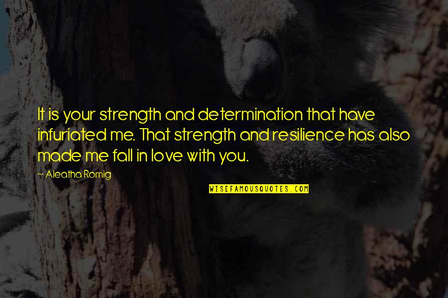 Strength In Me Quotes By Aleatha Romig: It is your strength and determination that have