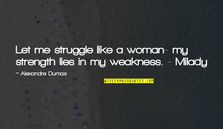 Strength In Me Quotes By Alexandre Dumas: Let me struggle like a woman- my strength